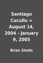 Santiago Cucullu = August 14, 2004 - January…