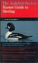 The Audubon Society Master Guide to Birding…