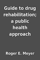 Guide to drug rehabilitation; a public…