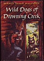 Wild Dogs of Drowning Creek by Manly Wade…