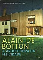 A arquitetura da felicidade by Alain de…