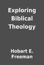 Exploring Biblical Theology by Hobart E.…