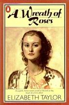 A Wreath Of Roses by ELIZABETH TAYLOR