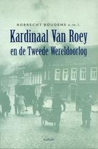 Kardinaal Van Roey en de Tweede Wereldoorlog…