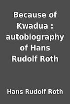 Because of Kwadua : autobiography of Hans…