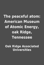 The peaceful atom: American Museum of Atomic…