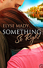 Something So Right by Elyse Mady