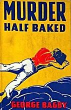Murder Half Baked by George Bagby