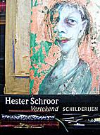 Hester Schroor. Vertekend schilderijen by…