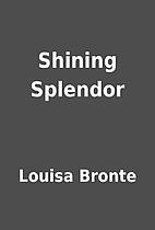 Shining Splendor by Louisa Bronte