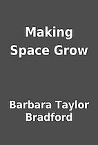 Making Space Grow by Barbara Taylor Bradford