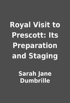 Royal Visit to Prescott: Its Preparation and…