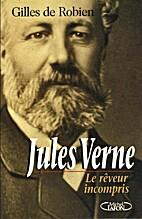 Jules Verne, le rêveur incompris by Gilles…