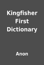 Kingfisher First Dictionary by Anon