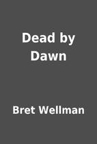 Dead by Dawn by Bret Wellman