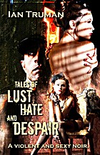 Tales of lust, Hate and Despair by Ian…