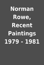 Norman Rowe, Recent Paintings 1979 - 1981
