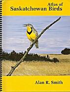 Atlas of Saskatchewan Birds by Alan R. Smith