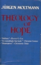 Theology of Hope by Jürgen Moltmann
