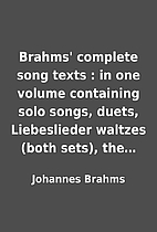 Brahms' complete song texts : in one…