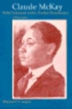 Claude McKay: Rebel Sojourner in the Harlem…