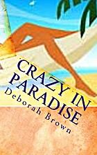 Crazy in Paradise by Deborah Brown