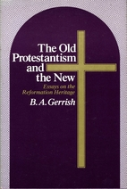 The Old Protestantism and the New: Essays on…