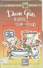 Dear God, Bless Our Food (Dear God Books) by…