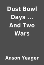 Dust Bowl Days ... And Two Wars by Anson…