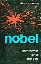 Nobel : Lebensroman eines Erfinders by…