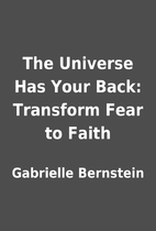The Universe Has Your Back: Transform Fear…