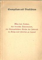 Evangelium und Deutschtum - Was hat Luther,…