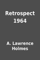 Retrospect 1964 by A. Lawrence Holmes
