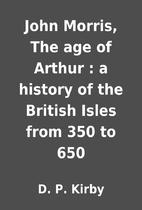 John Morris, The age of Arthur : a history…