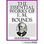 The Essential Works Of E. M. Bounds by E. M.…