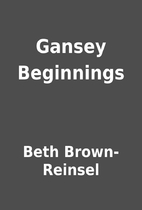 Gansey Beginnings by Beth Brown-Reinsel