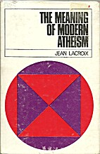 The meaning of modern atheism by Jean…