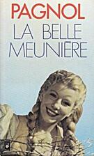 La belle meunière by Pagnol Marcel