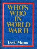 Who's Who in World War 2 by David Mason