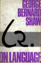 George Bernard Shaw on Language by George…