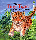 Tiny Tiger at Home in the Jungle by Jennifer…