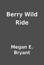 Berry Wild Ride by Megan E. Bryant
