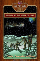 Journey to the Heart of Luna (Space: 1889 &…