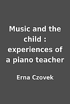 Music and the child : experiences of a piano…