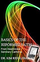 Basics of the Reformed Faith by Kim…