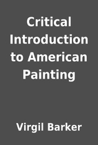 Critical Introduction to American Painting…