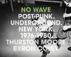 No Wave: Post-Punk. Underground. New York.…