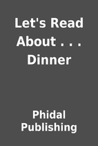 Let's Read About . . . Dinner by Phidal…