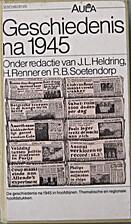 Geschiedenis na 1945 by J.L. Heldring