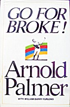 Go for broke; my philosophy of winning golf…